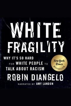 White Fragility : Why it's so Hard for White People to Talk About Racism